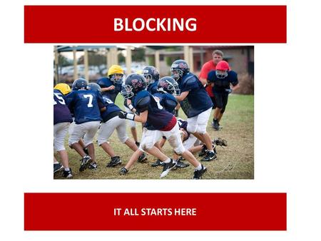 BLOCKING IT ALL STARTS HERE.