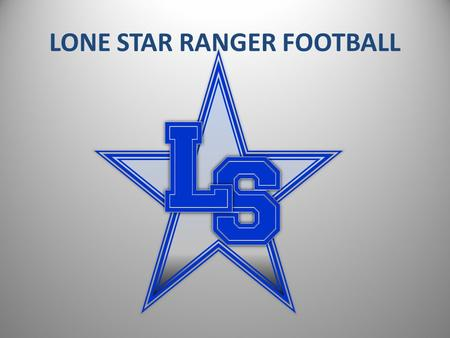 LONE STAR RANGER FOOTBALL. LONE STAR VARSITY COACHING STAFF HEAD COACH – JEFF RAYBURN OFFENSIVE COORDINATOR / QB – CLINT SURRATT DEFENSIVE COORDINATOR.