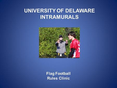 Flag Football Rules Clinic UNIVERSITY OF DELAWARE INTRAMURALS.