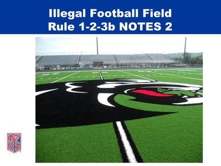 Illegal Football Field Rule 1-2-3b NOTES 2. © REFEREE ENTERPISES INC. 2012 RULE CHANGE Illegal Equipment 1-5-3c(8) Play cards must be worn on the wrist.