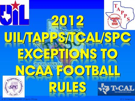 © 2012 Texas Association of Sports Officials2012 Exceptions.
