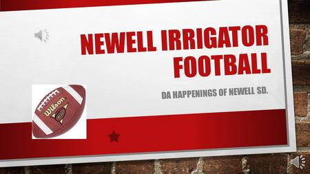 NEWELL IRRIGATOR FOOTBALL DA HAPPENINGS OF NEWELL SD.