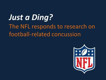 Just a Ding? The NFL responds to research on football-related concussion.