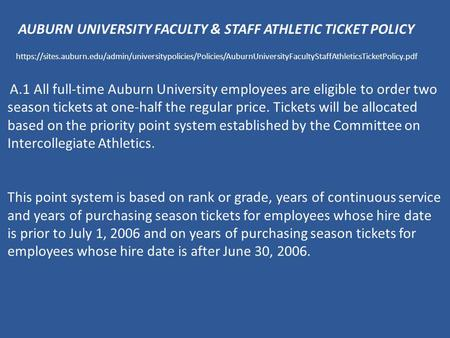 AUBURN UNIVERSITY FACULTY & STAFF ATHLETIC TICKET POLICY https://sites.auburn.edu/admin/universitypolicies/Policies/AuburnUniversityFacultyStaffAthleticsTicketPolicy.pdf.
