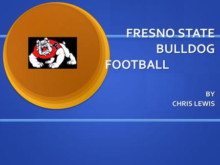 FRESNO STATE BULLDOG FOOTBALL BY CHRIS LEWIS. PAT HILL THE MAN BEHIND THE BULLDOG MENTALITY. THE MAN BEHIND THE BULLDOG MENTALITY. COACH HILL IS THE DEAN.