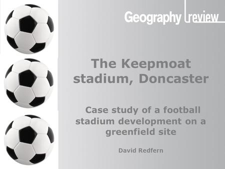 Global Digital Divide The Keepmoat stadium, Doncaster The Keepmoat stadium, Doncaster Case study of a football stadium development on a greenfield site.