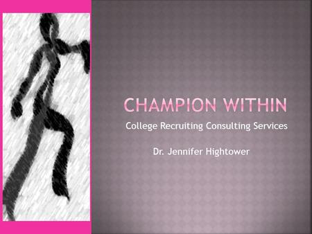 College Recruiting Consulting Services Dr. Jennifer Hightower.