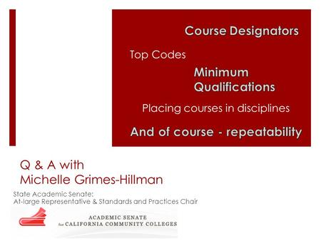Q & A with Michelle Grimes-Hillman State Academic Senate: At-large Representative & Standards and Practices Chair Top Codes Placing courses in disciplines.