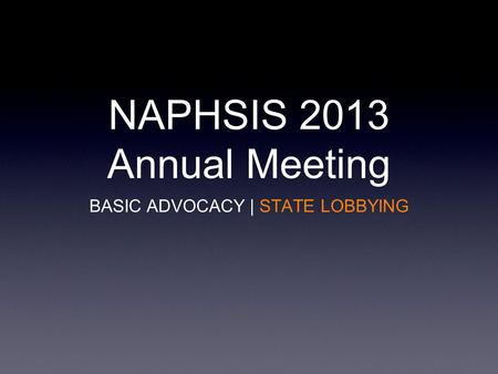 NAPHSIS 2013 Annual Meeting BASIC ADVOCACY | STATE LOBBYING.