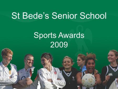 St Bedes Senior School Sports Awards 2009. Junior Colours Callum JacksonFootball Tom JohnsonCricket & Rugby Joe KellyHockey Jonothan KetleyCross Country.