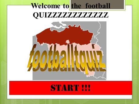 START !!! Welcome to the football QUIZZZZZZZZZZZZ.