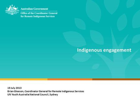 Indigenous engagement 19 July 2013 Brian Gleeson, Coordinator General for Remote Indigenous Services UN Youth Australia National Council, Sydney.