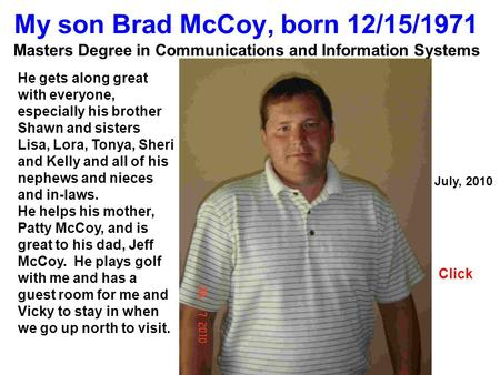 My son Brad McCoy, born 12/15/1971 Masters Degree in Communications and Information Systems July, 2010 Click He gets along great with everyone, especially.