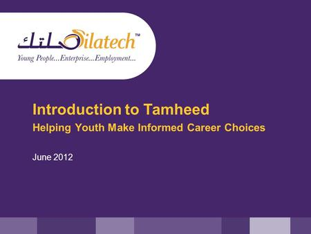 Introduction to Tamheed Helping Youth Make Informed Career Choices June 2012.