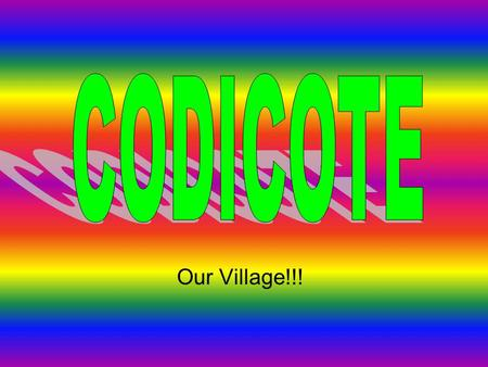 Our Village!!! Introduction Codicote is a reasonably large village on the outskirts of London. Welwyn Garden City, Hitchin, Hertford, St Albans, Luton,