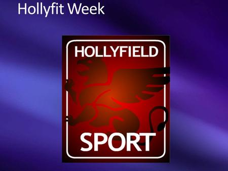 Hollyfit Week. What is Hollyfit week about? Understanding the importance of health and fitness Seeing how health and fitness relates other subjects Getting.