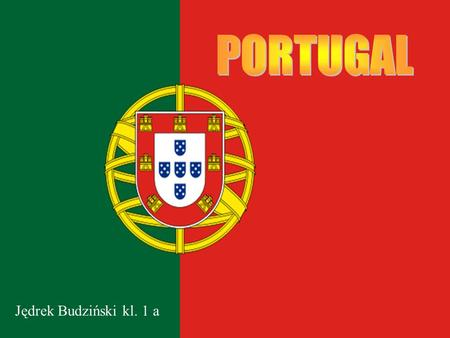 Jędrek Budziński kl. 1 a. Portugal Republic located in southwestern Europe on the Iberian Peninsula. Portugal is bordered by Spain to the north and east.
