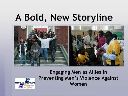 A Bold, New Storyline Engaging Men as Allies in Preventing Mens Violence Against Women.