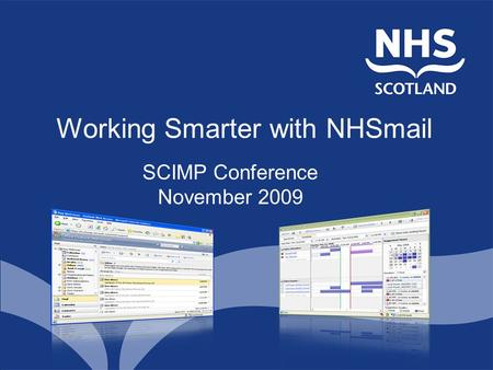 Working Smarter with NHSmail SCIMP Conference November 2009.
