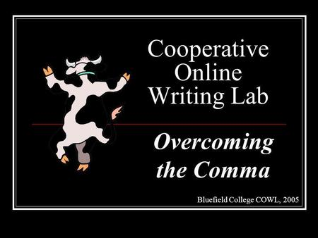 Cooperative Online Writing Lab Bluefield College COWL, 2005 Overcoming the Comma.