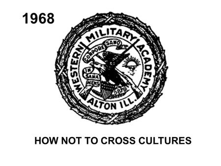 1968 HOW NOT TO CROSS CULTURES. Cumulative deposit of knowledge shared by a relatively large group of people. Experience; Patters, explicit and implicit.