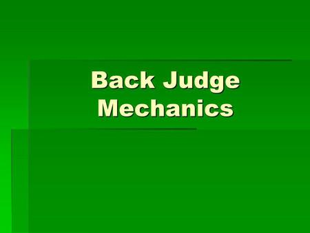 Back Judge Mechanics.
