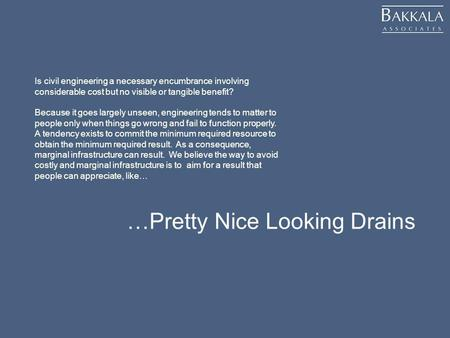 …Pretty Nice Looking Drains Is civil engineering a necessary encumbrance involving considerable cost but no visible or tangible benefit? Because it goes.