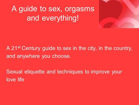 A guide to sex, orgasms and everything!