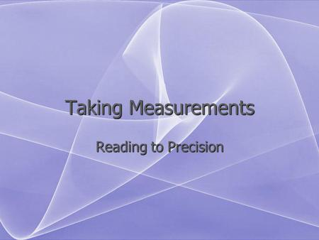 Taking Measurements Reading to Precision.