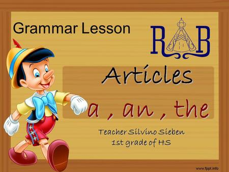 Grammar Lesson Articles a, an, the Teacher Silvino Sieben 1st grade of HS.