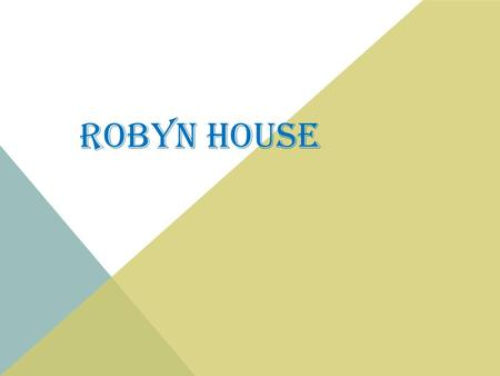 ROBYN HOUSE. MY PERSONALITY -I AM VERY OUTGOING, FUNNY, AND HAVE A HUGE SENSE OF HUMOR -IM A VERY ACTIVE PERSON. IM ALMOST ALWAYS IN A GOOD MOOD.