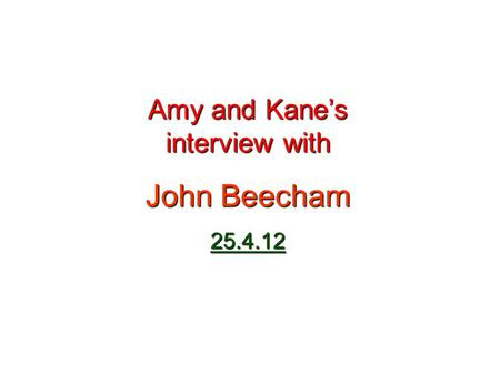 Amy and Kanes interview with John Beecham 25.4.12.