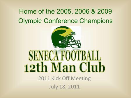 2011 Kick Off Meeting July 18, 2011 Home of the 2005, 2006 & 2009 Olympic Conference Champions.