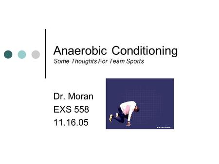 Anaerobic Conditioning Some Thoughts For Team Sports Dr. Moran EXS 558 11.16.05.