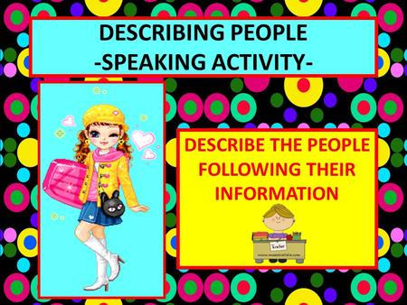 DESCRIBING PEOPLE -SPEAKING ACTIVITY-