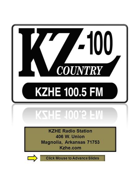 KZHE Radio Station 406 W. Union Magnolia, Arkansas 71753 Kzhe.com Click Mouse to Advance Slides.