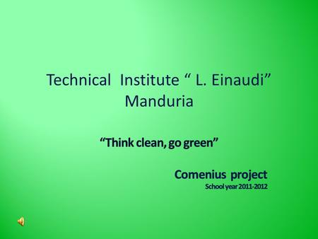 Technical Institute L. Einaudi Manduria. With green eyes The way we help keep clean our town.