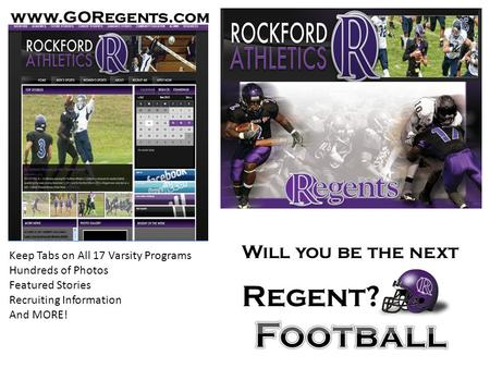 Www.GORegents.com Keep Tabs on All 17 Varsity Programs Hundreds of Photos Featured Stories Recruiting Information And MORE! Will you be the next Regent?