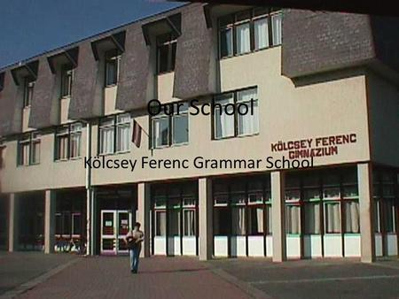 Our School Kölcsey Ferenc Grammar School. History of the School: Ancestors of the school: -Teacher Training College – 1929 - All Girls Grammar School.