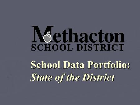 School Data Portfolio: State of the District. STUDENT DATA Student enrollment Student enrollment Class size Class size Ethnic data Ethnic data English.