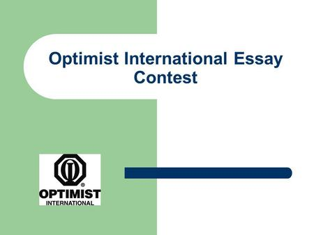 Optimist International Essay Contest. Why should my Club hold an Essay contest? Gives young people a chance to write about their opinions regarding the.