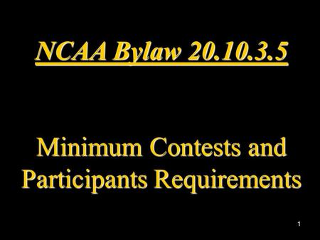 1 NCAA Bylaw 20.10.3.5 Minimum Contests and Participants Requirements.