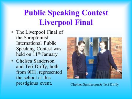 Public Speaking Contest Liverpool Final The Liverpool Final of the Soroptomist International Public Speaking Contest was held on 11 th January. Chelsea.