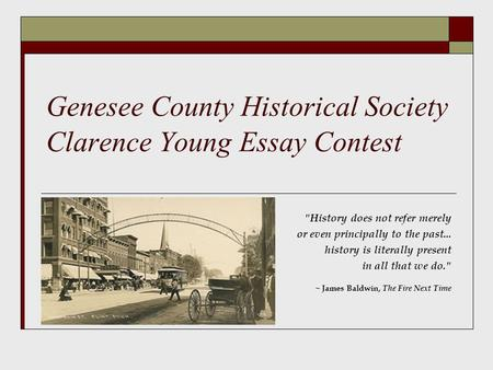 Genesee County Historical Society Clarence Young Essay Contest History does not refer merely or even principally to the past... history is literally present.
