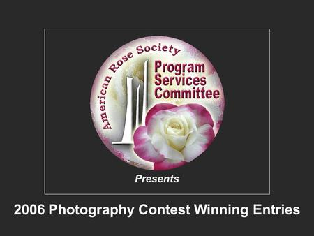 American Rose Society 2006 Photography Contest Winners 2006 Photography Contest Winning Entries Presents.