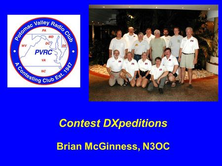 Brian McGinness, N3OC Contest DXpeditions. Why go on a contest expedition? The thrill of being DX Bigger pileups and bigger scores Rates can be up to.