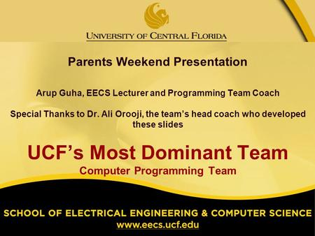 Parents Weekend Presentation Arup Guha, EECS Lecturer and Programming Team Coach Special Thanks to Dr. Ali Orooji, the teams head coach who developed these.