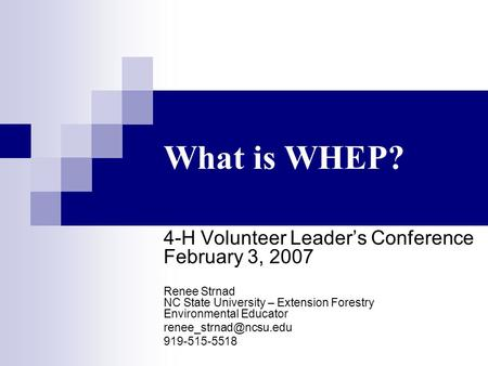 What is WHEP? 4-H Volunteer Leaders Conference February 3, 2007 Renee Strnad NC State University – Extension Forestry Environmental Educator
