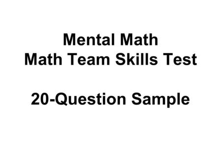 Mental Math Math Team Skills Test 20-Question Sample.
