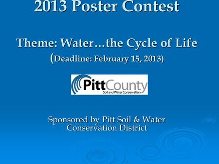 2013 Poster Contest Theme: Water…the Cycle of Life ( Deadline: February 15, 2013) Sponsored by Pitt Soil & Water Conservation District.